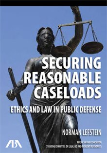 Securing Reasonable Caseloads: Ethics and Law in Public Defense